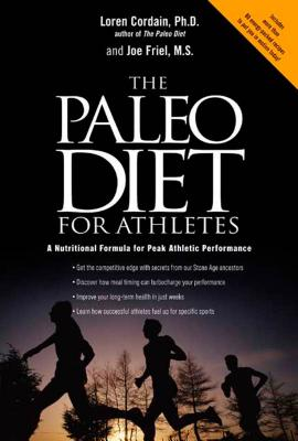 The Paleo Diet for Athletes: A Nutritional Formula for Peak Athletic Performance - Cordain, Loren, and Friel, Joe
