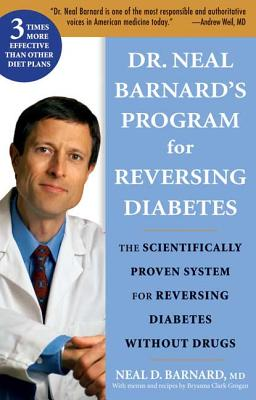 Dr. Neal Barnard's Program for Reversing Diabetes: The Scientifically Proven System for Reversing Diabetes Without Drugs - Barnard, Neal D, M.D., and Clark Grogan, Bryanna