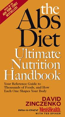The Abs Diet Ultimate Nutrition Handbook: Your Reference Guide to Thousands of Foods, and How Each One Shapes Your Body - Zinczenko, David, and Spiker, Ted