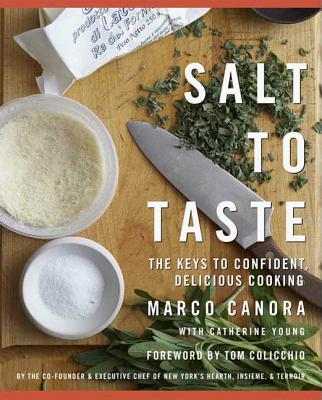 Salt to Taste: The Key to Confident, Delicious Cooking - Canora, Marco, and Kernick, John (Photographer), and Young, Cathy