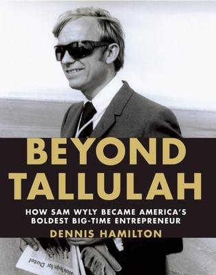Beyond Tallulah: How Sam Wyly Became America's Boldest Big-Time Entrepreneur -