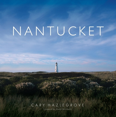 Nantucket - Hazlegrove, Cary, and Michaelis, David (Foreword by)