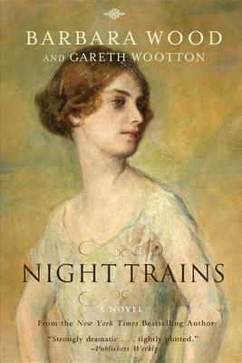 Night Trains - Wood, Barbara, and Wootton, Gareth