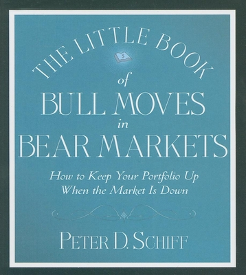 The Little Book of Bull Moves in Bear Markets: How to Keep Your Portfolio Up When the Market Is Down - Schiff, Peter D, and Pratt, Sean (Read by)