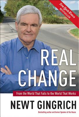Real Change: From the World That Fails to the World That Works - Gingrich, Newt, Dr., and Haley, Vince, and Tyler, Rick