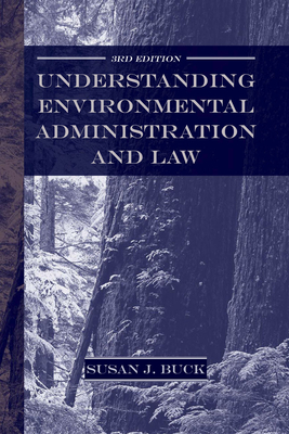 Understanding Environmental Administration and Law - Buck, Susan J