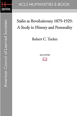 Stalin as Revolutionary 1879-1929: A Study in History and Personality - Tucker, Robert C