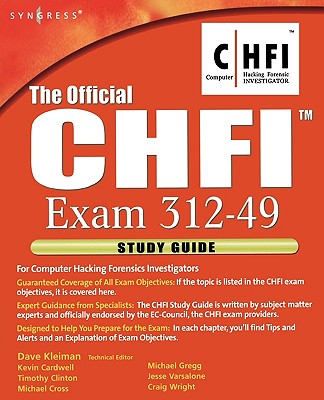 The Official CHFI Exam 312-49: For Computer Hacking Forensics Investigators - Kleiman, Dave (Editor), and Cardwell, Kevin (Contributions by), and Clinton, Timothy (Contributions by)