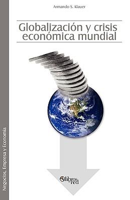 Globalizacion y Crisis Economica Mundial - Klauer, Armando S