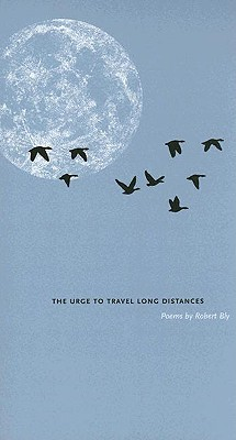 The Urge to Travel Long Distances - Bly, Robert
