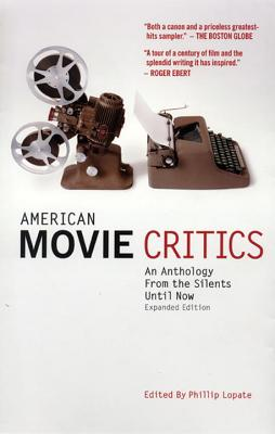 American Movie Critics: An Anthology the from Silents Until Now - Lopate, Phillip (Editor)