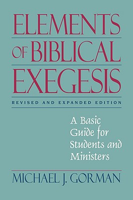 Elements of Biblical Exegesis: A Basic Guide for Students and Ministers - Gorman, Michael J