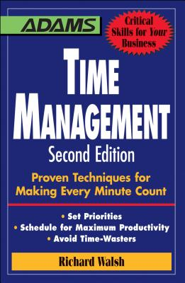 Time Management: Proven Techniques for Making Every Minute Count - Walsh, Richard