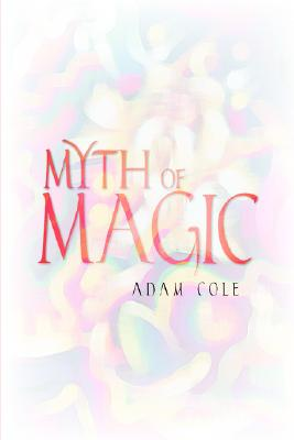 Myth of Magic - Cole, Adam