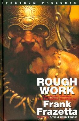 Frank Frazetta: Rough Work - Fenner, Arnie, and Fenner, Cathy