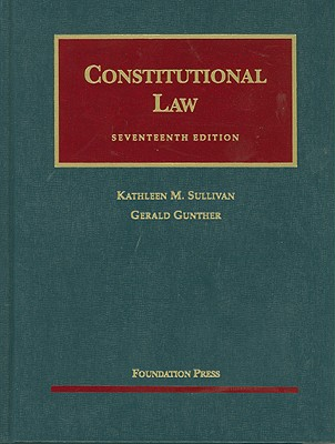 Constitutional Law - Sullivan, Kathleen M, and Gunther, Gerald