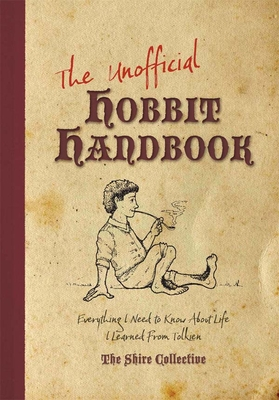 The Unofficial Hobbit Handbook: Everything I Need to Know about Life I Learned from Tolkien - Archer, Peter, and Francis, Scott, and Gerke, Jeff