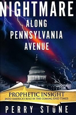 Nightmare Along Pennsylvania Avenue: Prophetic Insight Into America's Role in the Coming End Times - Stone, Perry F
