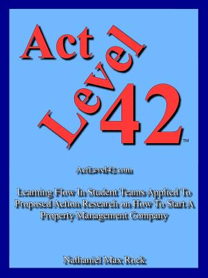 ACT Level 42: Learning Flow in Student Teams Applied to Proposed Action Research on How to Start a Property Management Company - Rock, Nathaniel Max