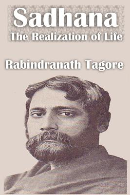 Sadhana the Realization of Life - Tagore, Rabindranath