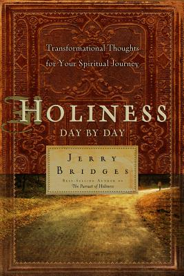 Holiness Day by Day: Transformational Thoughts for Your Spiritual Journey - Bridges, Jerry, and Womack, Thomas (Compiled by)