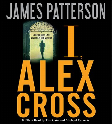 I, Alex Cross - Patterson, James, and Cain, Tim (Read by), and Cerveris, Michael (Read by)