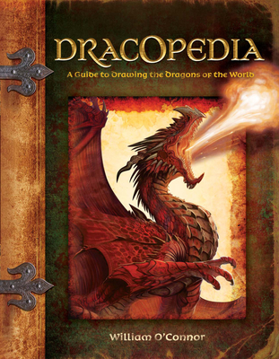 Dracopedia: A Guide to Drawing the Dragons of the World - O'Connor, William