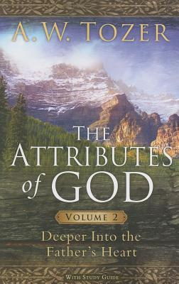 The Attributes of God: Deeper Into the Father's Heart, with Study Guide - Tozer, A W