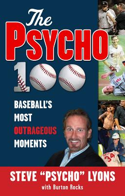 The Psycho 100: Baseball's Most Outrageous Moments - Lyons, Steve, and Rocks, Burton