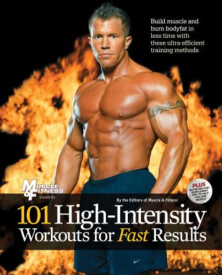 101 High-Intensity Workouts for Fast Results - Muscle & Fitness (Editor)