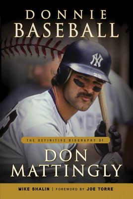 Donnie Baseball: The Definitive Biography of Don Mattingly - Shalin, Mike, and Torre, Joe (Foreword by)