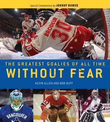 Without Fear: The Greatest Goalies of All Time - Allen, Kevin, and Duff, Bob, and Hrudey, Kelly