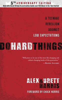 Do Hard Things: A Teenage Rebellion Against Low Expectations - Harris, Alex, and Harris, Brett