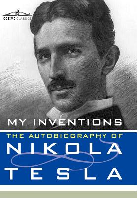 My Inventions: The Autobiography of Nikola Tesla - Tesla, Nikola