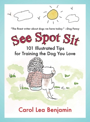 See Spot Sit: 101 Illustrated Tips for Training the Dog You Love - Benjamin, Carol Lea