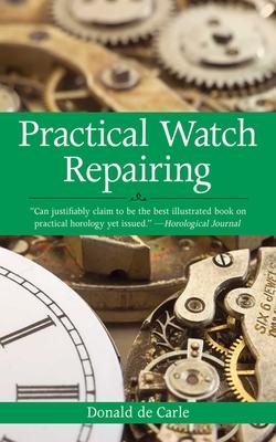 Practical Watch Repairing - De Carle, Donald