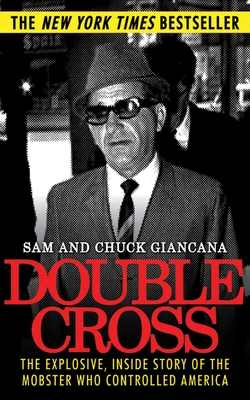 Double Cross: The Explosive, Inside Story of the Mobster Who Controlled America - Giancana, Sam, and Giancana, Chuck
