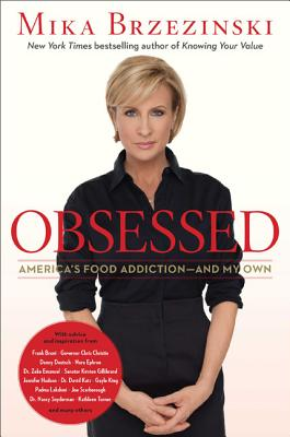 Obsessed: America's Food Addiction--And My Own - Brzezinski, Mika, and Smith, Diane