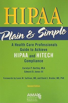 HIPAA Plain & Simple: A Healthcare Professionals Guide to Achieve HIPAA and HITECH Compliance - Hartley, Carolyn P, and Jones, Edward D, and Sullivan, Louis W (Foreword by)