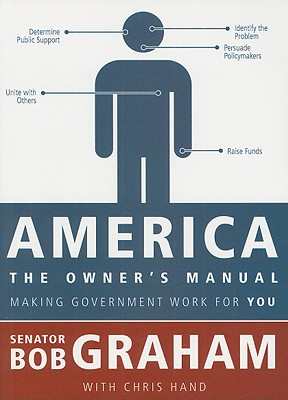 America, the Owner's Manual: Making Government Work for You - Graham, Bob, and Hand, Chris