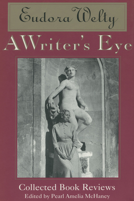 A Writer's Eye: Collected Book Reviews - Welty, Eudora, and McHaney, Pearl Amelia (Editor)