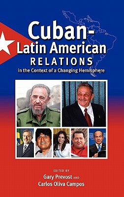 Cuban-Latin American Relations in the Context of a Changing Hemisphere - Prevost, Gary (Editor), and Oliva Campos, Carlos (Editor)