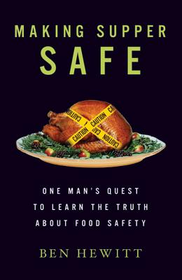 Making Supper Safe: One Man's Quest to Learn the Truth about Food Safety - Hewitt, Ben