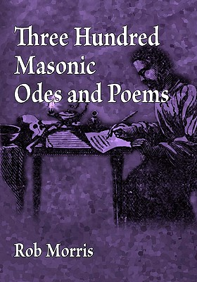 Three Hundred Masonic Odes and Poems - Morris, Rob
