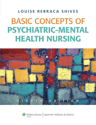 Basic Concepts of Psychiatric-Mental Health Nursing - Shives, Louise Rebraca, Msn, Arnp, CNS