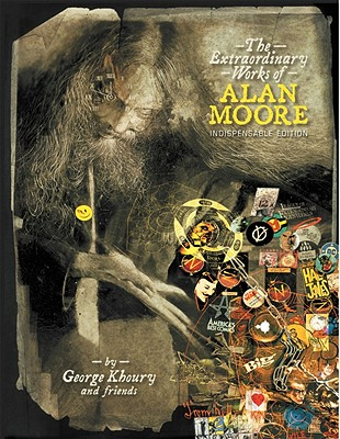 The Extraordinary Works of Alan Moore: Indispensable Edition - Khoury, George