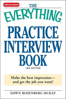 The Everything Practice Interview Book: Make the Best Impression - And Get the Job You Want! - McKay, Dawn Rosenburg