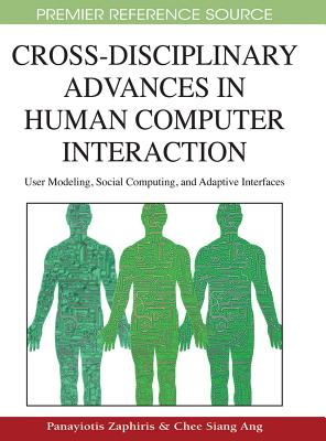 Cross-Disciplinary Advances in Human Computer Interaction: User Modeling, Social Computing, and Adaptive Interfaces - Zaphiris, Panayiotis