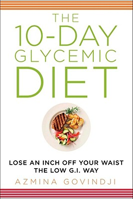 The 10-Day Glycemic Diet: Lose an Inch Off Your Waist the Low G.I. Way - Govindji, Azmina