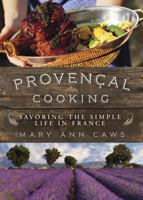 Provencal Cooking: Savoring the Simple Life in France - Caws, Mary Ann, Professor